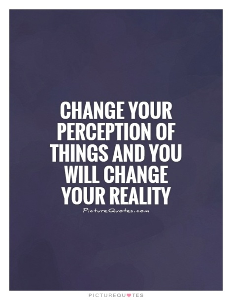 change-your-perception-of-things-and-you-will-change-your-reality
